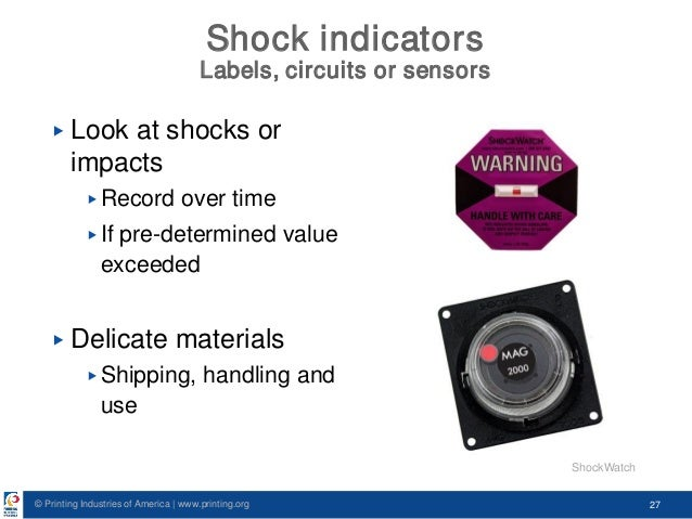 © Printing Industries of America   www.printing.org 27 Shock indicators Labels, circuits or sensors ▶ Look at shocks or im...