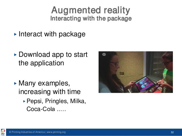 © Printing Industries of America   www.printing.org 32 Augmented reality Interacting with the package ▶ Interact with pack...
