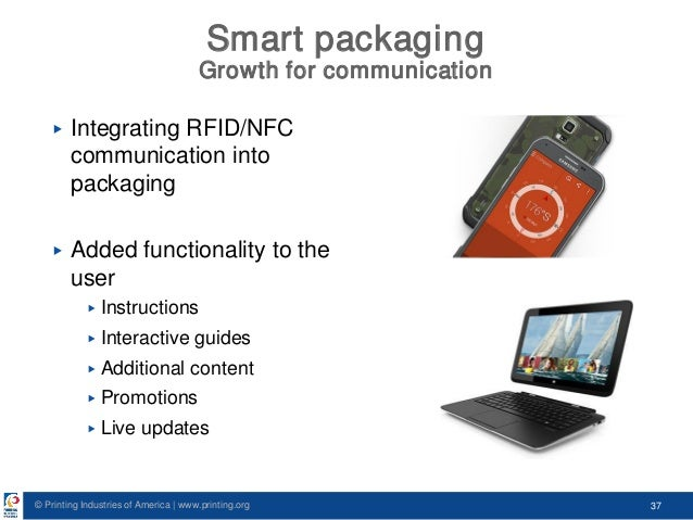 © Printing Industries of America   www.printing.org 37 Smart packaging Growth for communication ▶ Integrating RFID/NFC com...