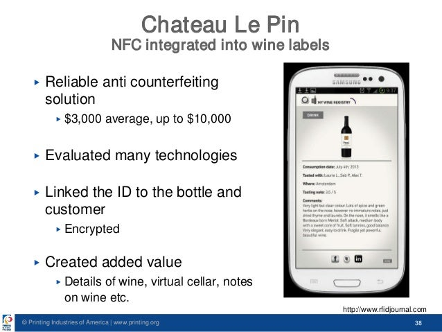 © Printing Industries of America   www.printing.org 38 Chateau Le Pin NFC integrated into wine labels ▶ Reliable anti coun...