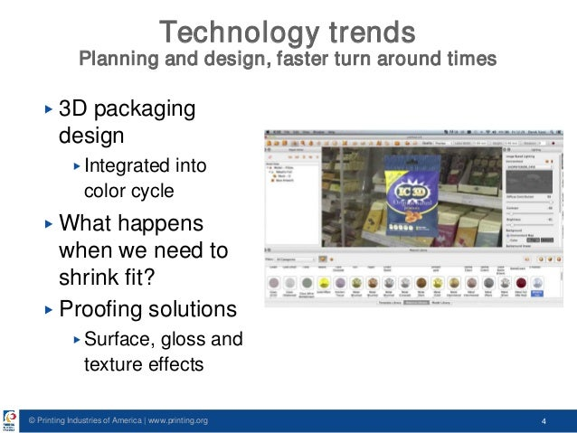 © Printing Industries of America   www.printing.org 4 Technology trends Planning and design, faster turn around times ▶ 3D...