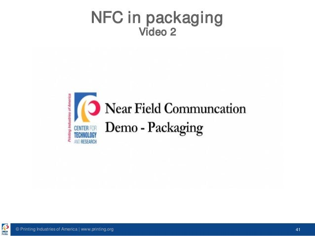 © Printing Industries of America   www.printing.org 41 NFC in packaging Video 2