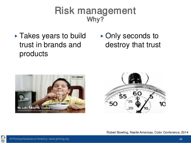 © Printing Industries of America   www.printing.org 42 Risk management Why? ▶ Takes years to build trust in brands and pro...