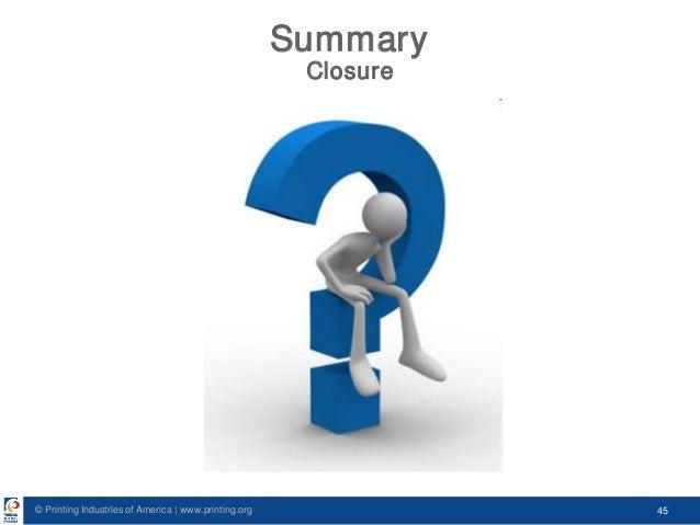 © Printing Industries of America   www.printing.org 45 Summary Closure