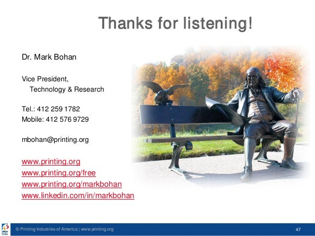 © Printing Industries of America   www.printing.org 47 Thanks for listening! Dr. Mark Bohan Vice President, Technology & R...