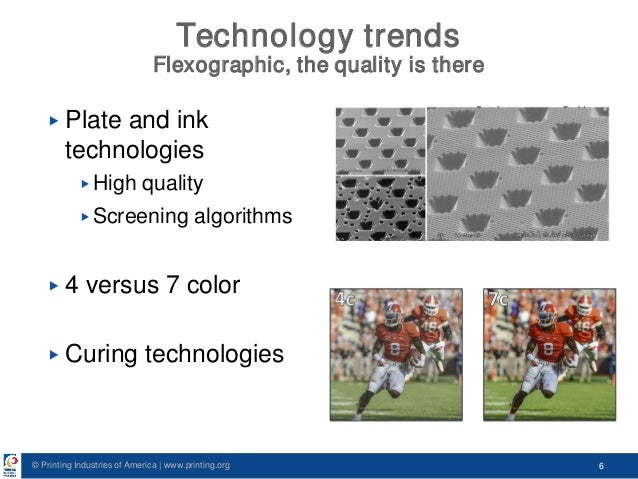 © Printing Industries of America   www.printing.org 6 Technology trends Flexographic, the quality is there ▶ Plate and ink...