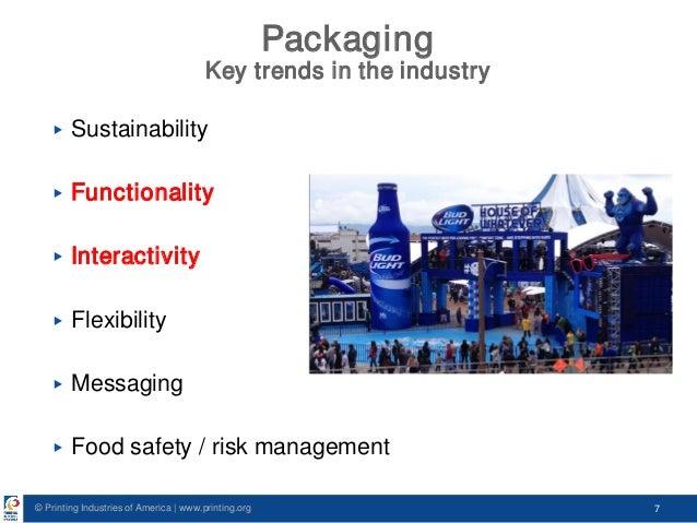 © Printing Industries of America   www.printing.org 7 Packaging Key trends in the industry ▶ Sustainability ▶ Functionalit...