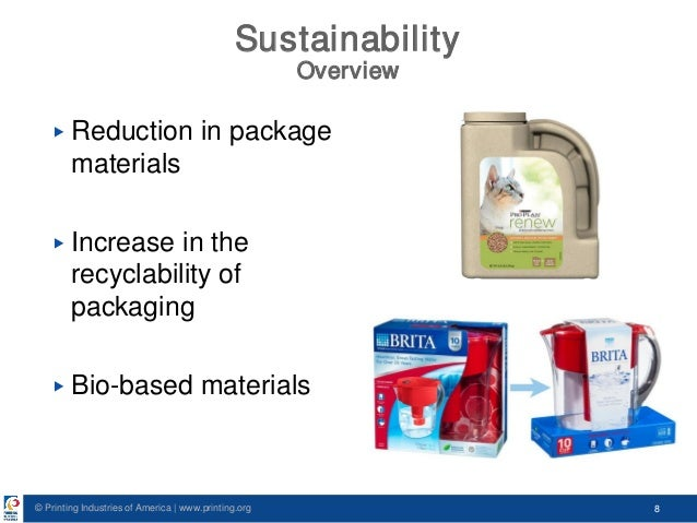 © Printing Industries of America   www.printing.org 8 Sustainability Overview ▶ Reduction in package materials ▶ Increase ...