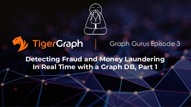 Graph Gurus Episode 3 Detecting Fraud and Money Laundering In Real Time with a Graph DB, Part 1