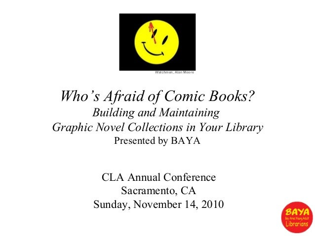Who's Afraid of Comic Books? Building and Maintaining Graphic Novel Collections in Your Library Presented by BAYA Watchmen...