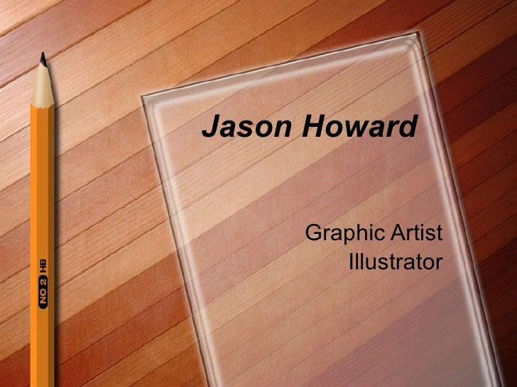Jason Howard        Graphic Artist         Illustrator