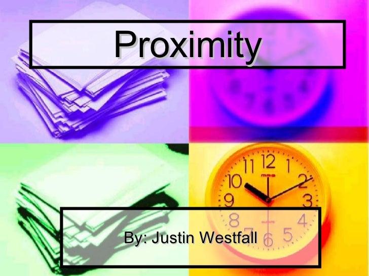Proximity By: Justin Westfall