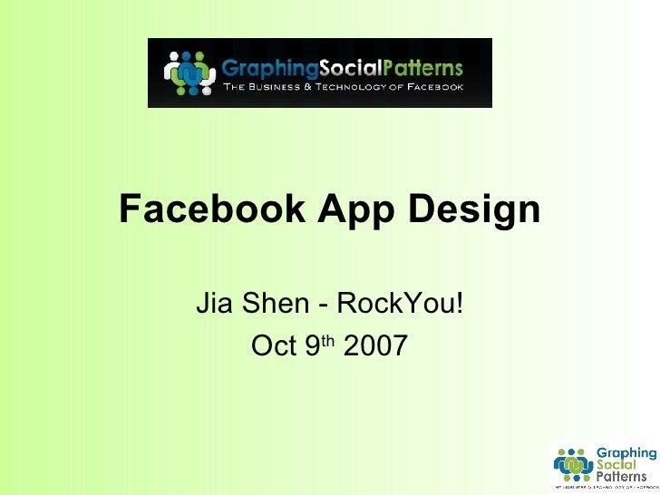 Facebook App Design Jia Shen - RockYou! Oct 9 th  2007