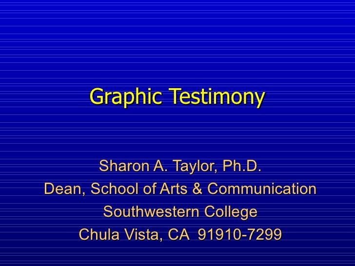 Graphic Testimony Sharon A. Taylor, Ph.D. Dean, School of Arts & Communication Southwestern College Chula Vista, CA  91910...