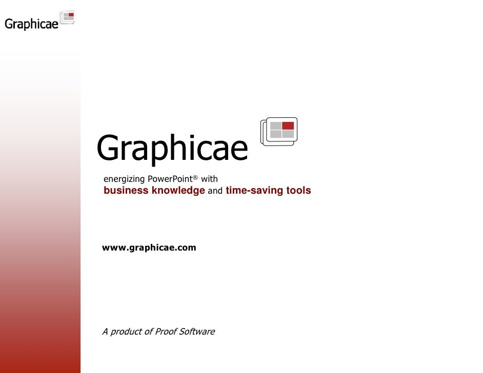 Graphicae G hi energizing PowerPoint® with business knowledge and time-saving tools     www.graphicae.com     A product of...