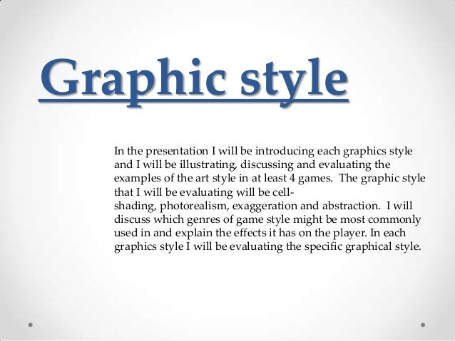 Graphic style In the presentation I will be introducing each graphics style and I will be illustrating, discussing and eva...