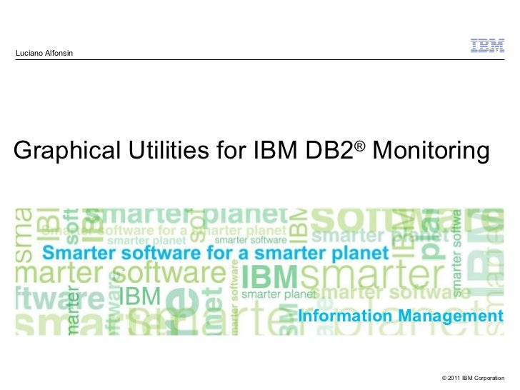 Graphical Utilities for IBM DB2 ®  Monitoring Luciano Alfonsin