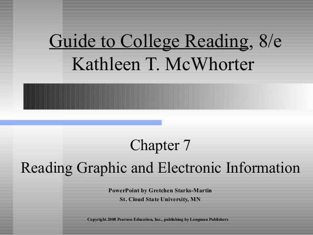 Copyright 2008 Pearson Education, Inc., publishing by Longman Publishers Guide to College Reading, 8/e Kathleen T. McWhort...