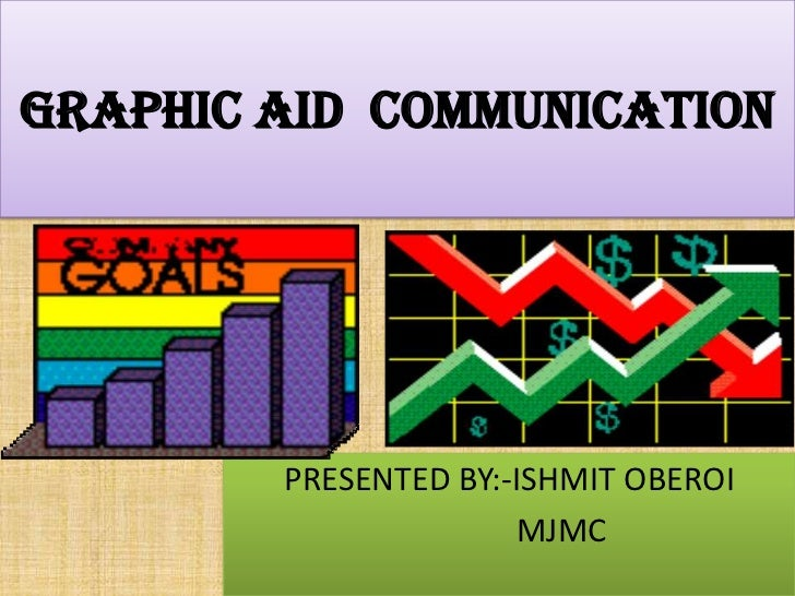 GRAPHIC aid COMMUNICATION        PRESENTED BY:-ISHMIT OBEROI                      MJMC