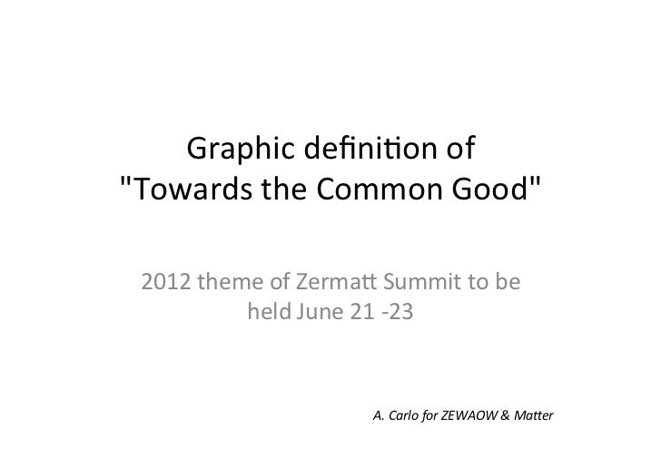 "Graphic	  defini-on	  of	  	  	  ""Towards	  the	  Common	  Good""	  	    2012	  theme	  of	  Zerma;	  Summit	  to	  be	     ..."