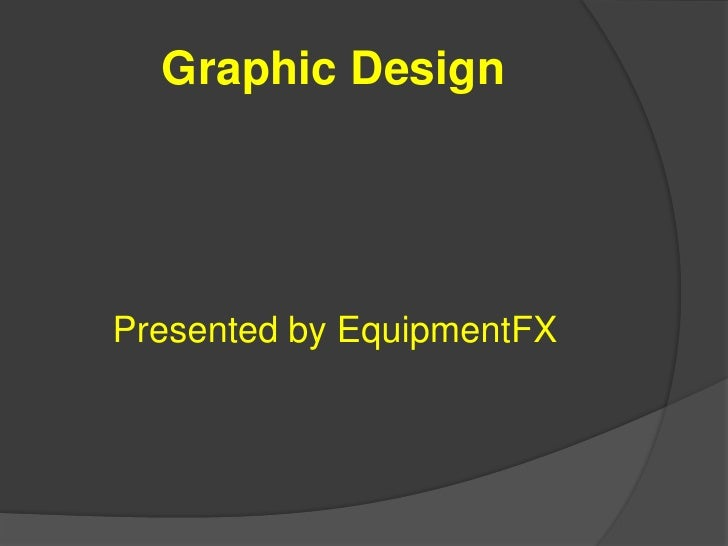 Graphic Design<br />Presented by EquipmentFX<br />