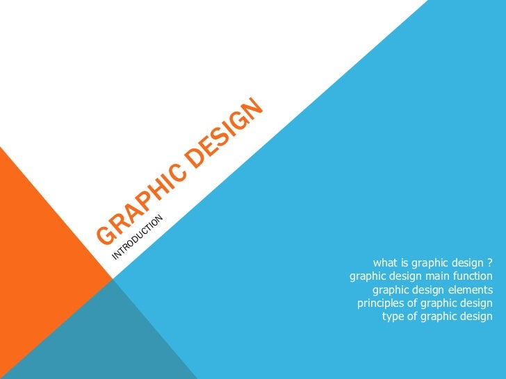 GRAPHIC DESIGN INTRODUCTION what is graphic design ? graphic design main function graphic design elements principles of gr...