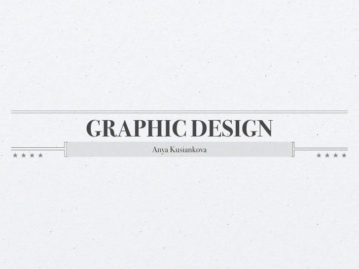 GRAPHIC DESIGN     Anya Kusiankova