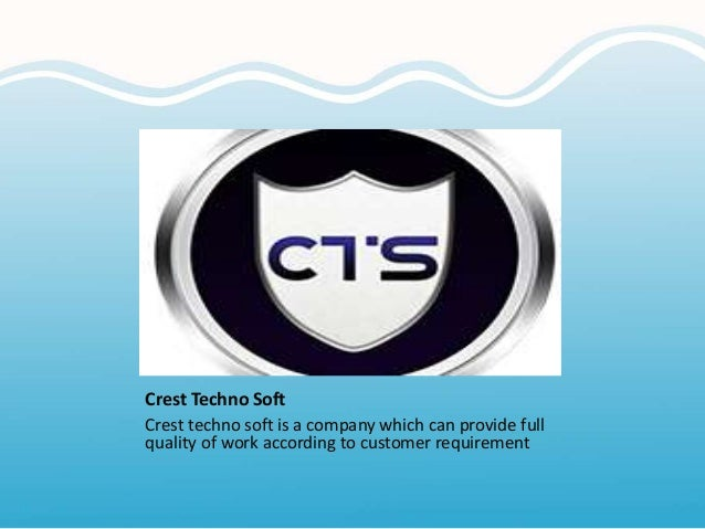 Crest Techno Soft Crest techno soft is a company which can provide full quality of work according to customer requirement