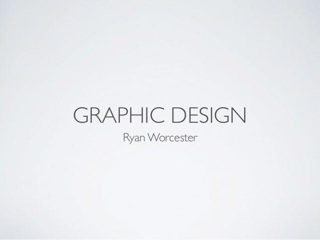 GRAPHIC DESIGN Ryan Worcester