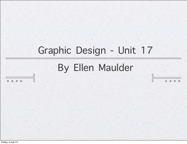 Graphic Design - Unit 17 By Ellen Maulder Friday, 4 July 14