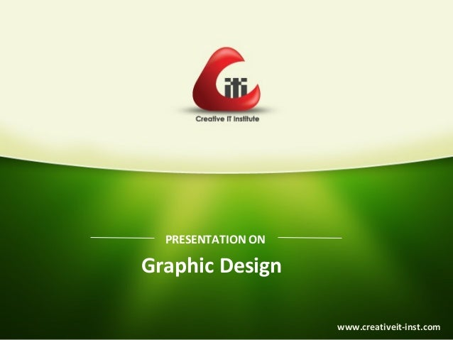 PRESENTATION ON  Graphic Design  www.creativeit-inst.com