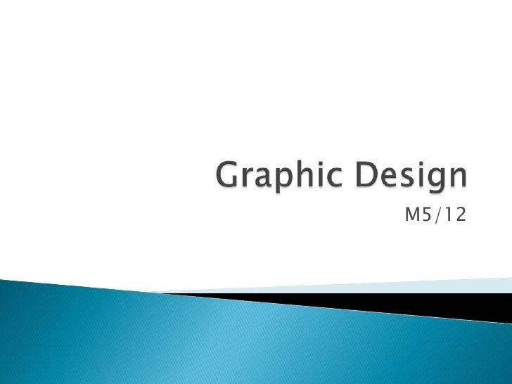 Graphic Design<br />M5/12<br />