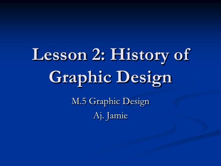 Lesson 2: History of Graphic Design<br />M.5 Graphic Design<br />Aj. Jamie<br />