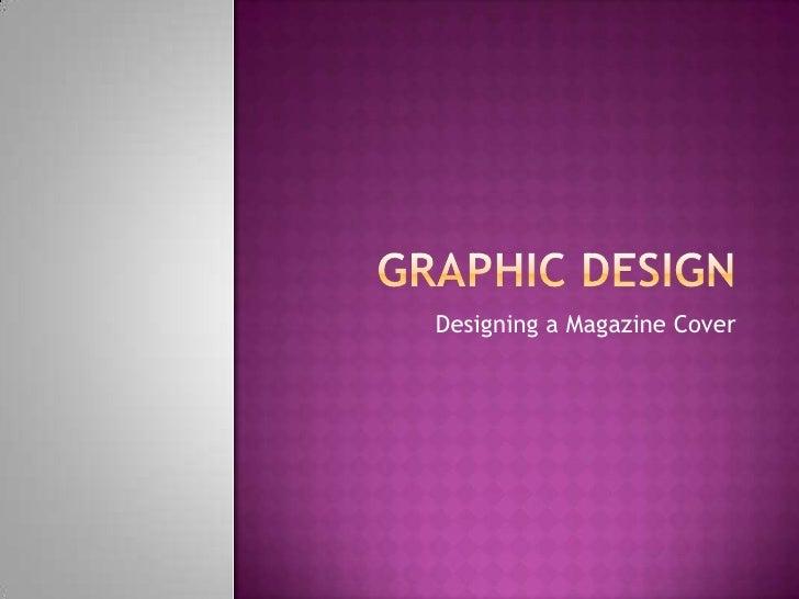 Graphic Design<br />Designing a Magazine Cover<br />