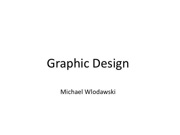 Graphic Design<br /> Michael Wlodawski<br />