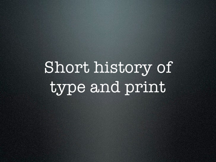 Short history of  type and print