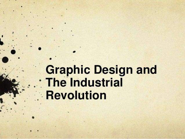 Graphic Design andThe IndustrialRevolution