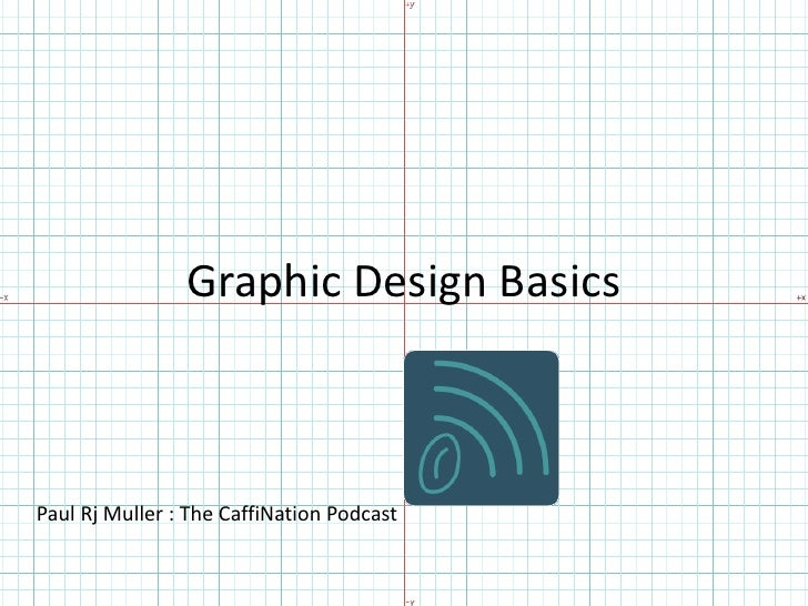 Graphic Design Basics<br />                  Paul Rj Muller : The CaffiNation Podcast<br />