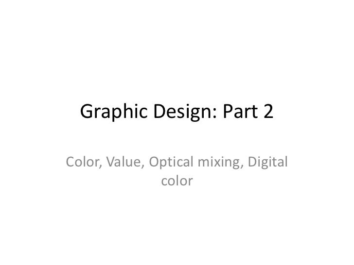 Graphic Design: Part 2Color, Value, Optical mixing, Digital               color
