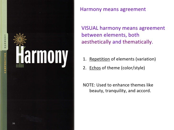 Harmony means agreement VISUAL harmony means agreement between elements, both  aesthetically  and  thematically . <ul><li>...