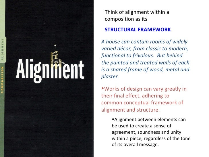 Think of alignment within a composition as its  STRUCTURAL FRAMEWORK A house can contain rooms of widely varied décor, fro...