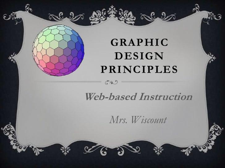 GRAPHIC     DESIGN   PRINCIPLESWeb-based Instruction     Mrs. Wiscount
