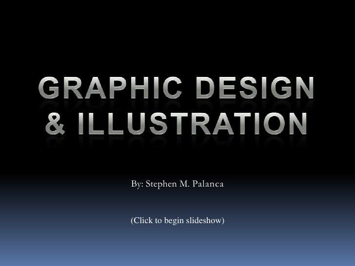 Graphic Design& Illustration<br />By: Stephen M. Palanca<br />(Click to begin slideshow)<br />