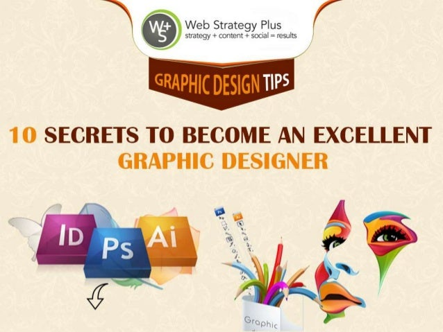 Graphic Design Tips: 10 Secrets To Become An Excellent Graphic Designer ...