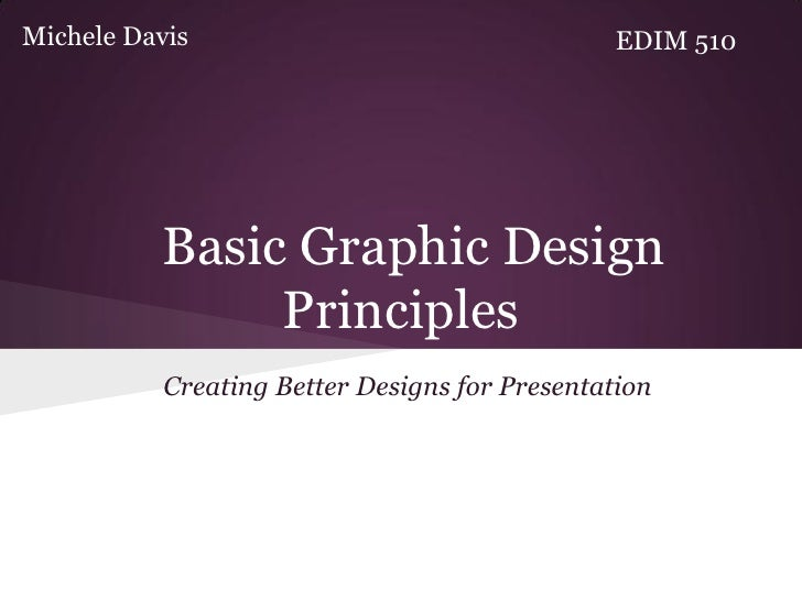 Michele Davis                                   EDIM 510          Basic Graphic Design               Principles           ...