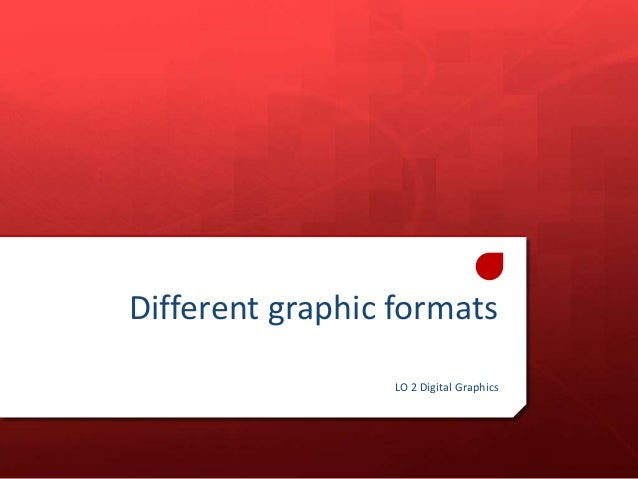 Different graphic formats LO 2 Digital Graphics