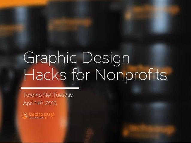 Graphic Design Hacks for Nonprofits Toronto Net Tuesday April 14th, 2015