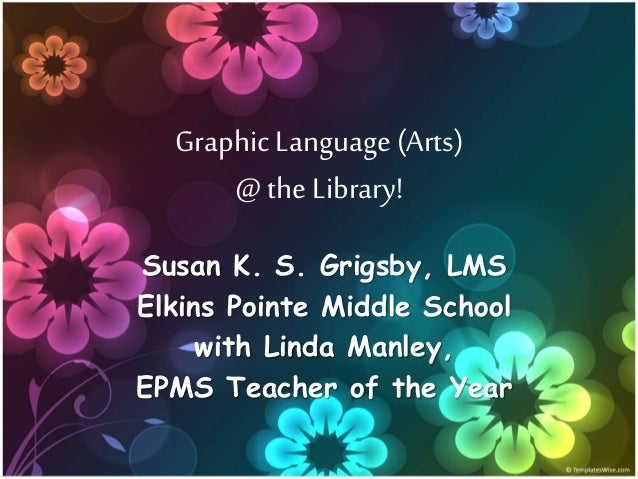 GraphicLanguage(Arts) @the Library! Susan K. S. Grigsby, LMS Elkins Pointe Middle School with Linda Manley, EPMS Teacher o...
