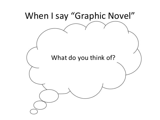 "When I say ""Graphic Novel"" What do you think of?"