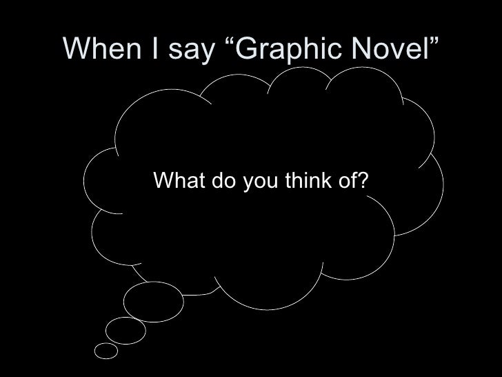 "When I say ""Graphic Novel"" <ul><li>What do you think of? </li></ul>"